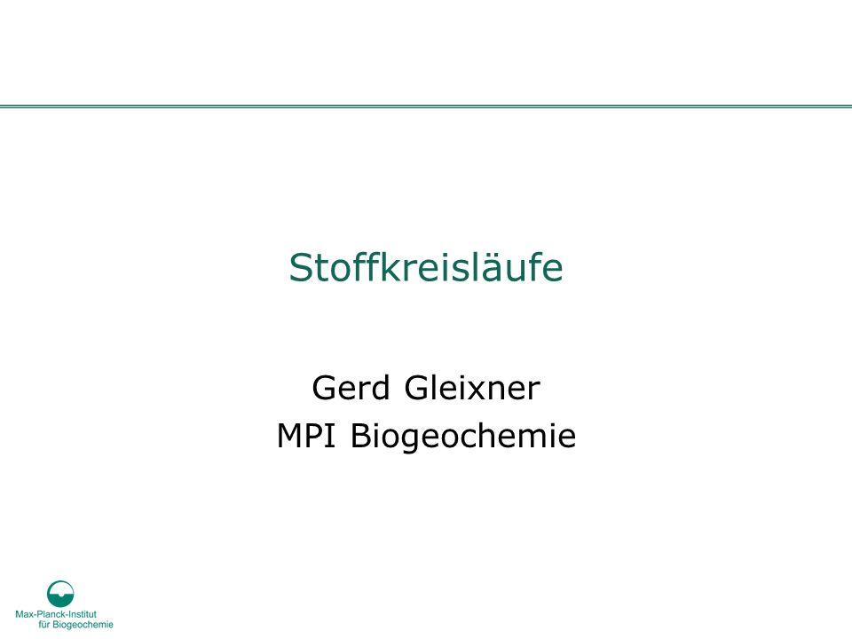 Stoffkreisläufe Gerd Gleixner MPI Biogeochemie