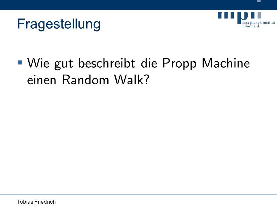 Tobias Friedrich Fragestellung Wie gut beschreibt die Propp Machine einen Random Walk?