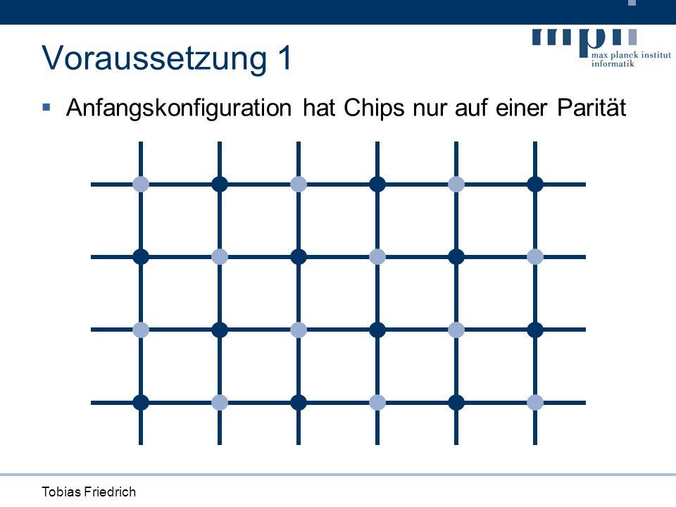 Tobias Friedrich Voraussetzung 1 Anfangskonfiguration hat Chips nur auf einer Parität