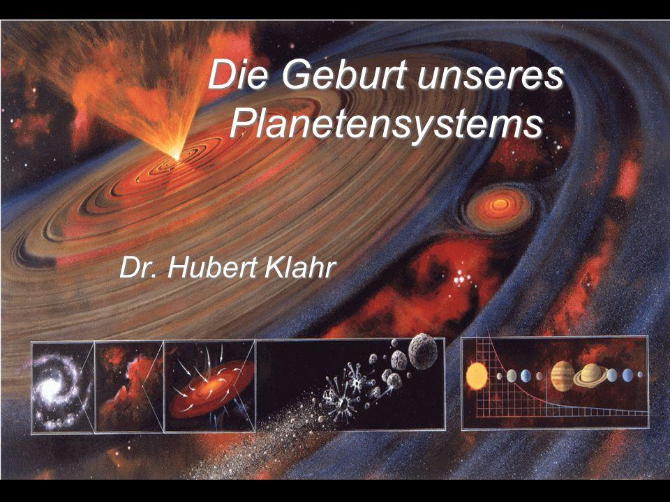 Die Geburt unseres Planetensystems Dr. Hubert Klahr