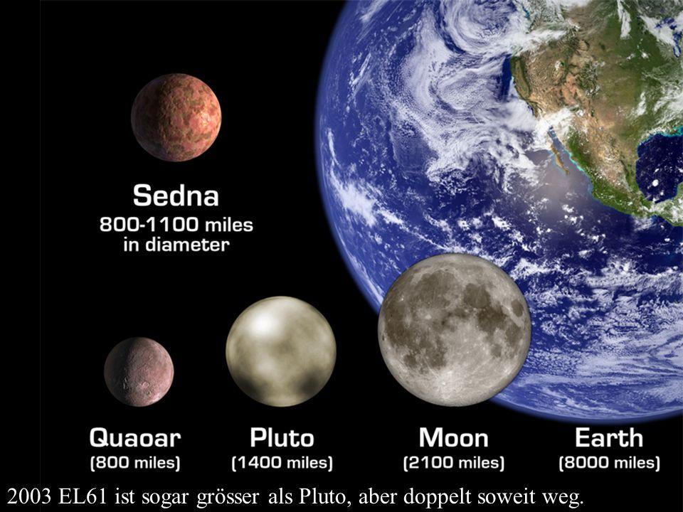 2003 EL61 ist sogar grösser als Pluto, aber doppelt soweit weg.