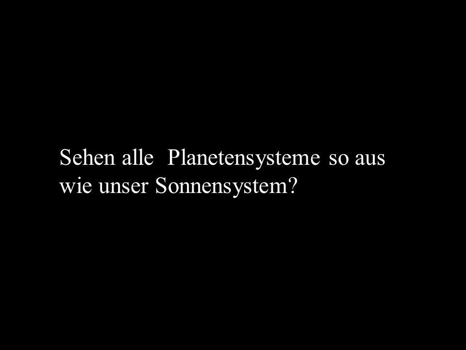Sehen alle Planetensysteme so aus wie unser Sonnensystem?