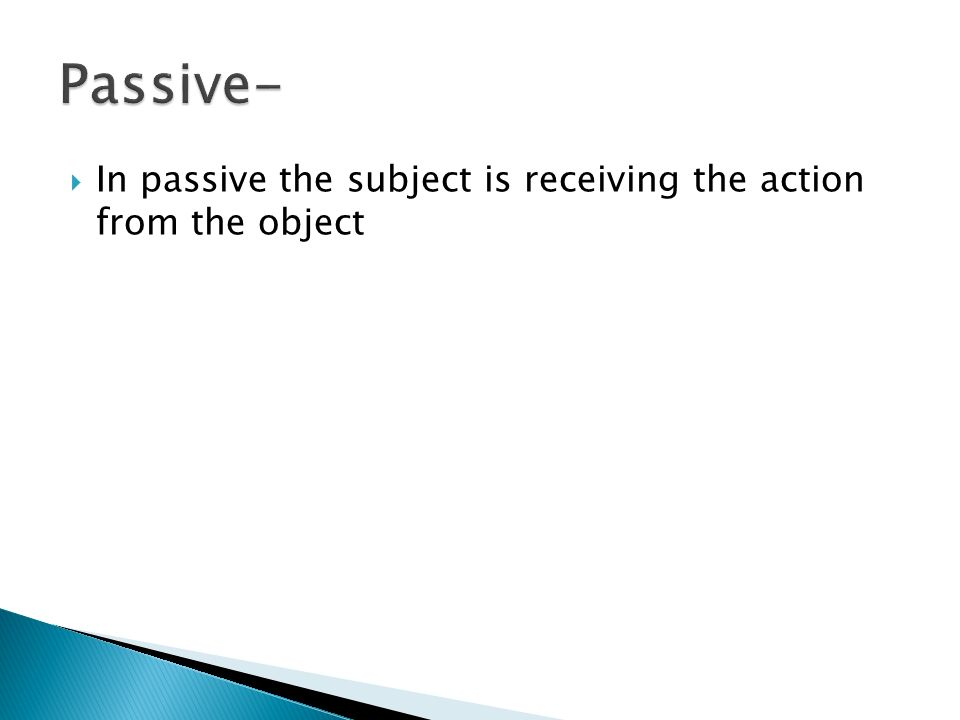 In passive the subject is receiving the action from the object