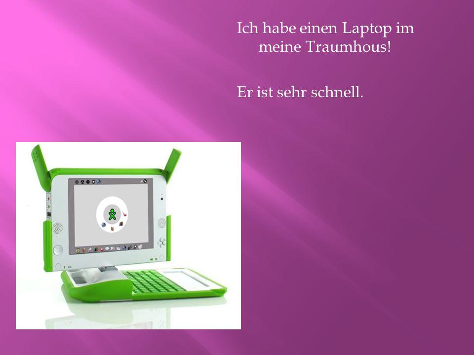 Ich habe einen Laptop im meine Traumhous! Er ist sehr schnell.
