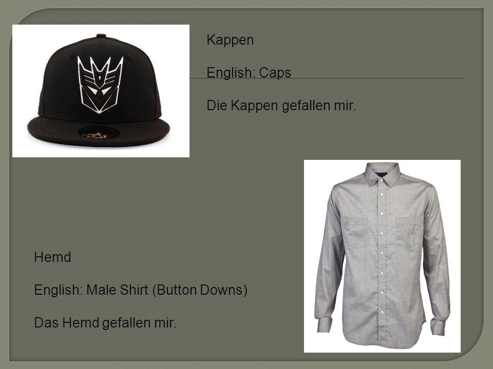 Kappen English: Caps Die Kappen gefallen mir.
