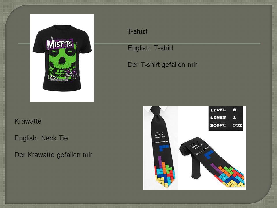 T-shirt English: T-shirt Der T-shirt gefallen mir Krawatte English: Neck Tie Der Krawatte gefallen mir