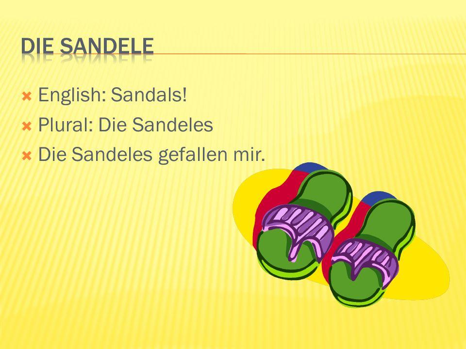 English: Sandals! Plural: Die Sandeles Die Sandeles gefallen mir.