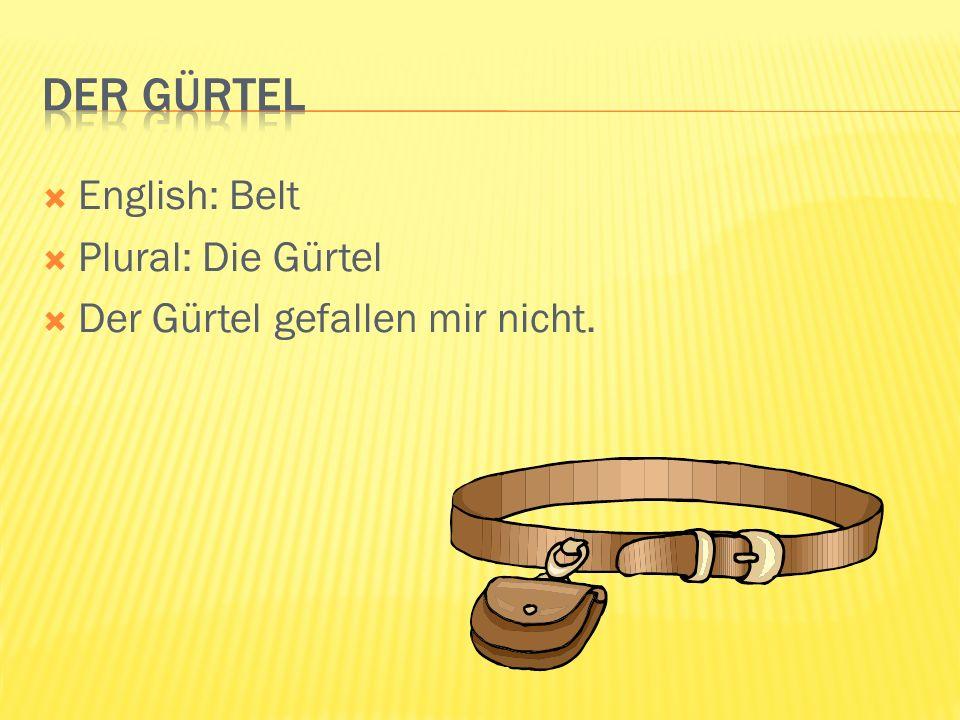 English: Belt Plural: Die Gürtel Der Gürtel gefallen mir nicht.