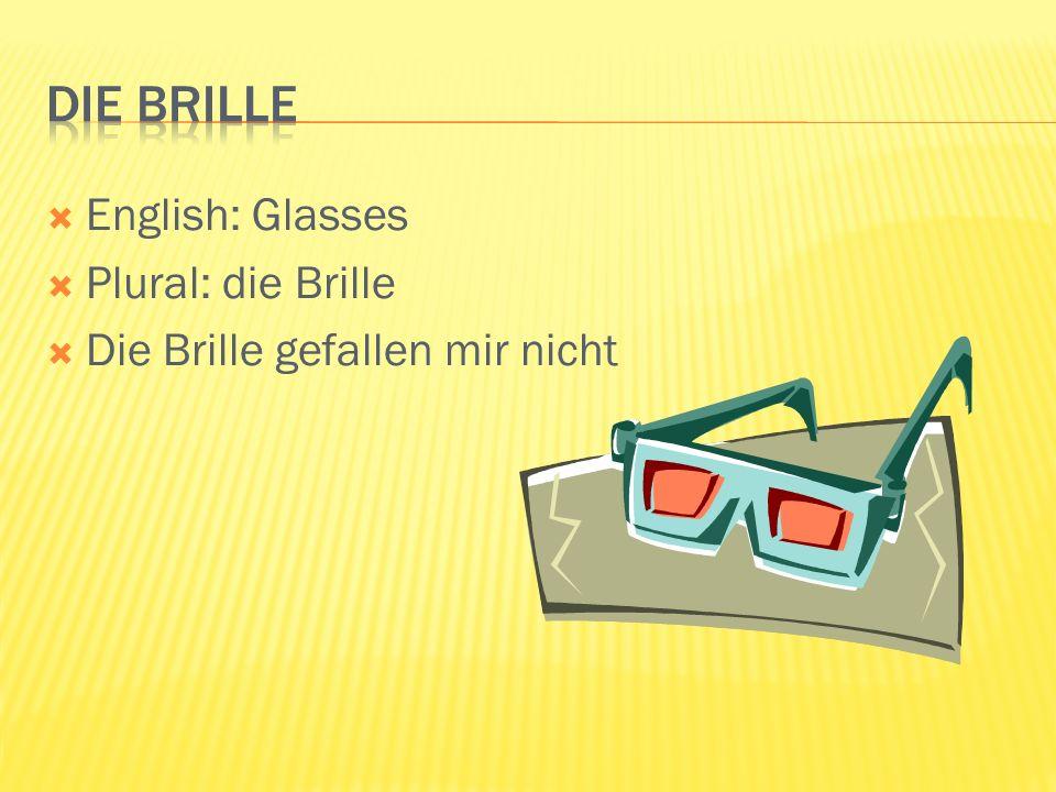 English: Glasses Plural: die Brille Die Brille gefallen mir nicht