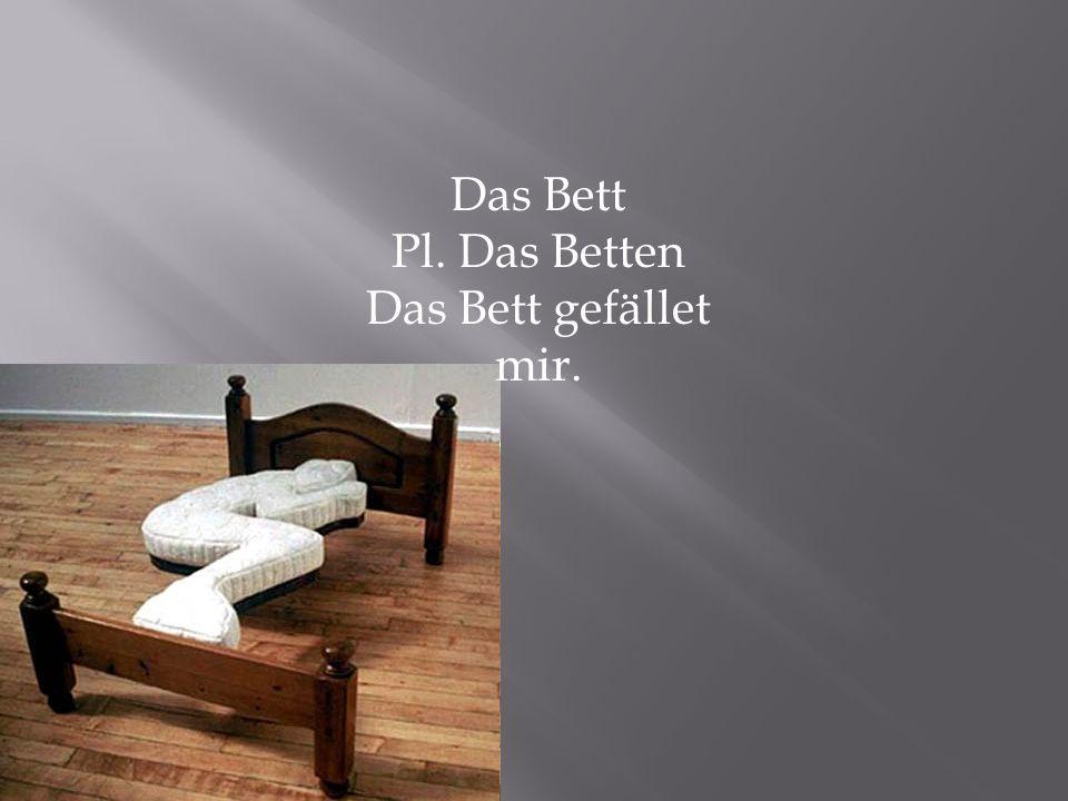 Das Bett Pl. Das Betten Das Bett gefället mir.