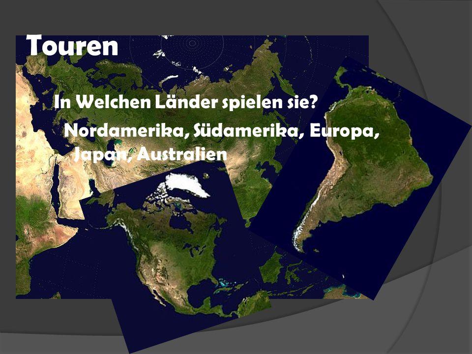 Touren In Welchen Länder spielen sie Nordamerika, Südamerika, Europa, Japan, Australien