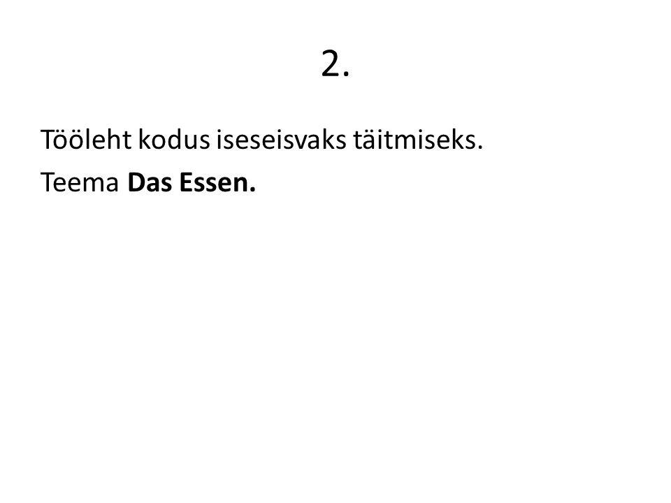 2. Tööleht kodus iseseisvaks täitmiseks. Teema Das Essen.