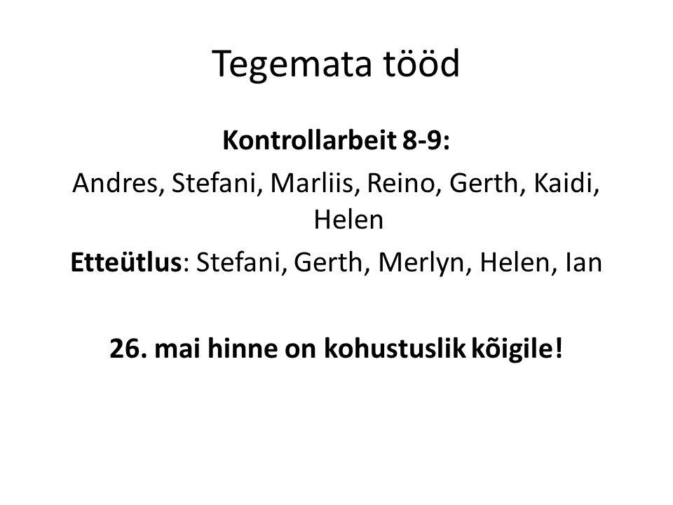 Tegemata tööd Kontrollarbeit 8-9: Andres, Stefani, Marliis, Reino, Gerth, Kaidi, Helen Etteütlus: Stefani, Gerth, Merlyn, Helen, Ian 26.