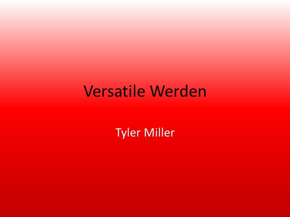 Versatile Werden Tyler Miller
