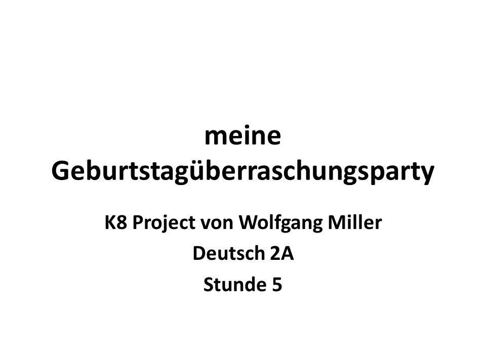 meine Geburtstagüberraschungsparty K8 Project von Wolfgang Miller Deutsch 2A Stunde 5