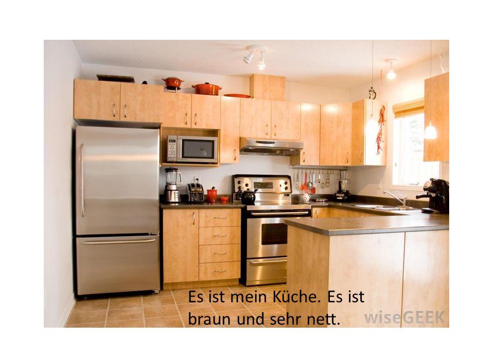 Es ist mein Küche. Es ist braun und sehr nett.