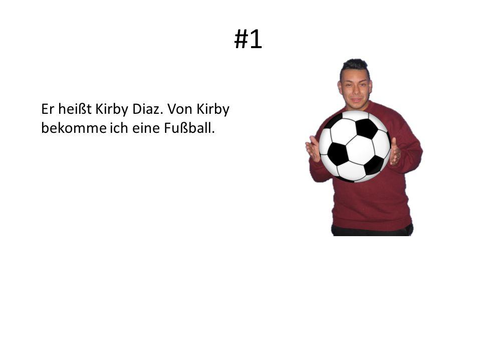 #1 Er heißt Kirby Diaz. Von Kirby bekomme ich eine Fußball.