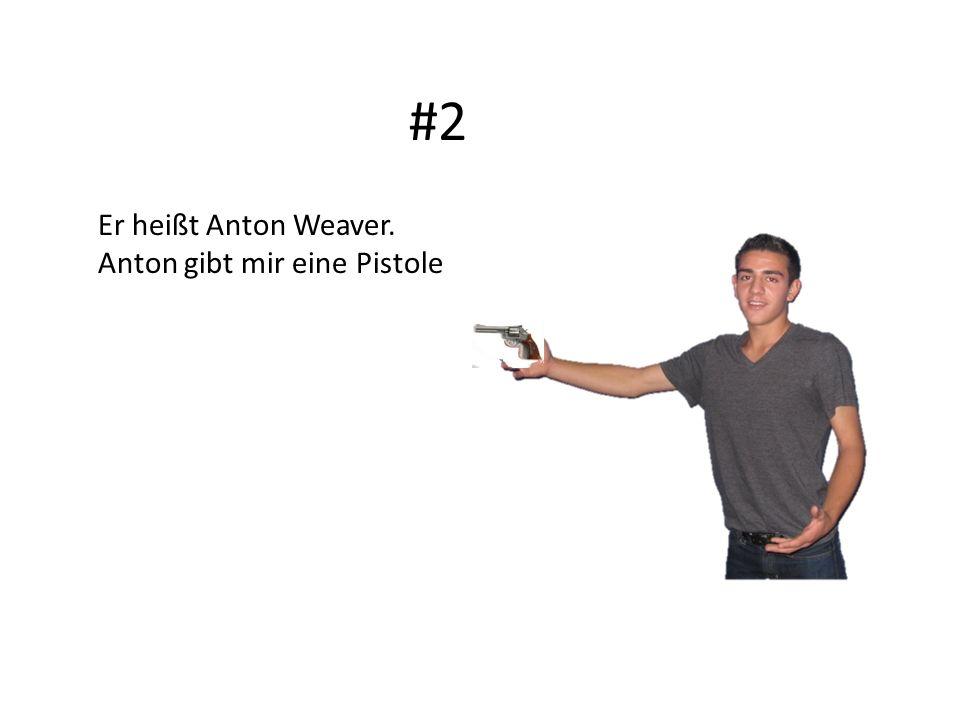 #2 Er heißt Anton Weaver. Anton gibt mir eine Pistole