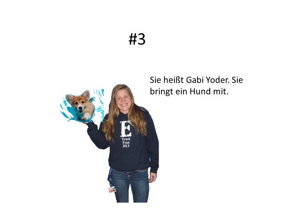 #3 Sie heißt Gabi Yoder. Sie bringt ein Hund mit.