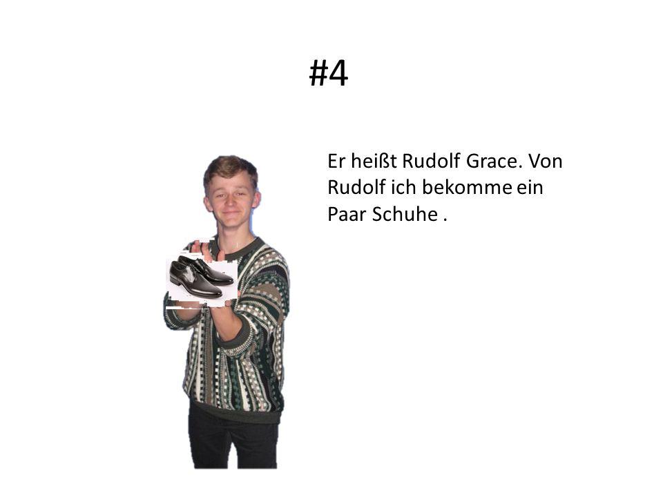 #4 Er heißt Rudolf Grace. Von Rudolf ich bekomme ein Paar Schuhe.