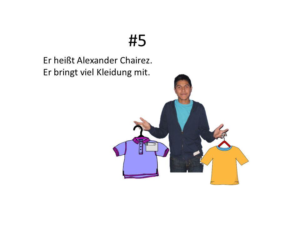 #5 Er heißt Alexander Chairez. Er bringt viel Kleidung mit.