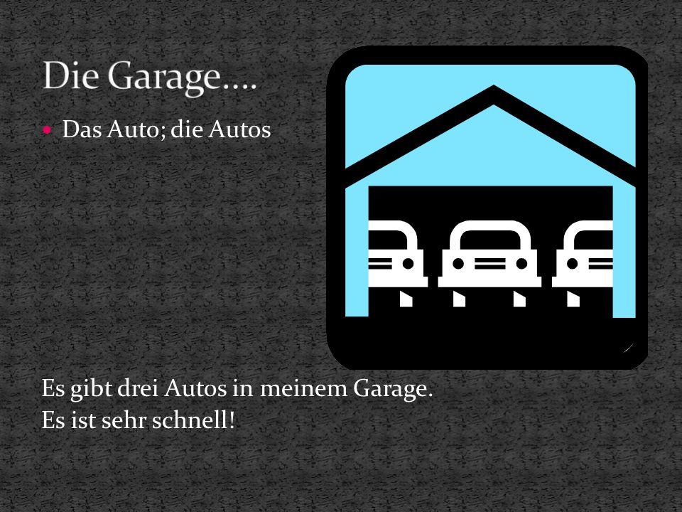 Das Auto; die Autos Es gibt drei Autos in meinem Garage. Es ist sehr schnell!