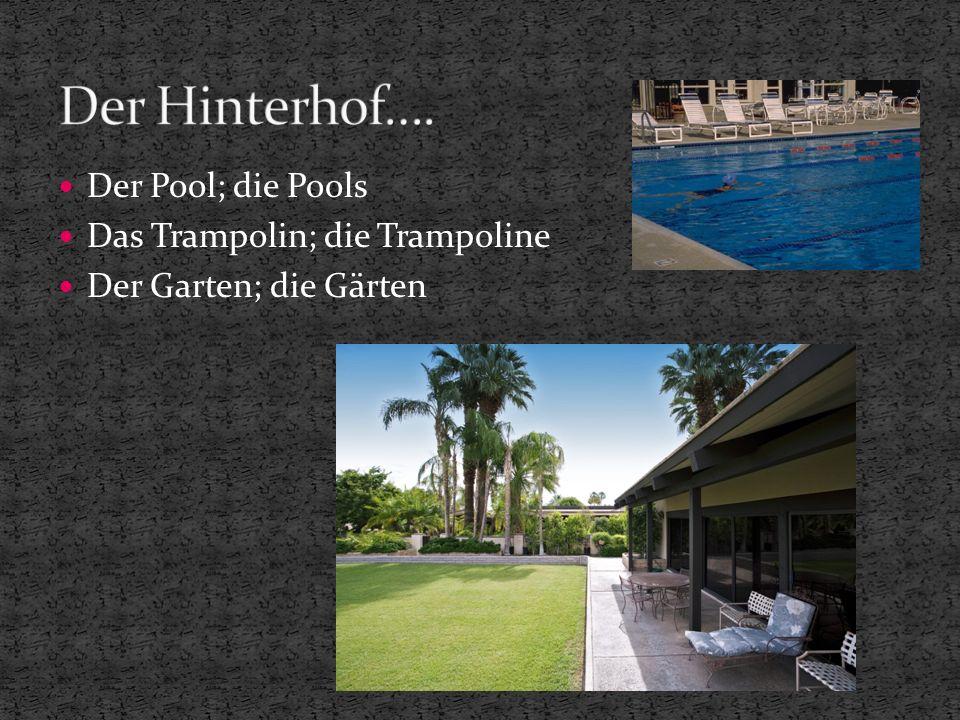 Der Pool; die Pools Das Trampolin; die Trampoline Der Garten; die Gärten