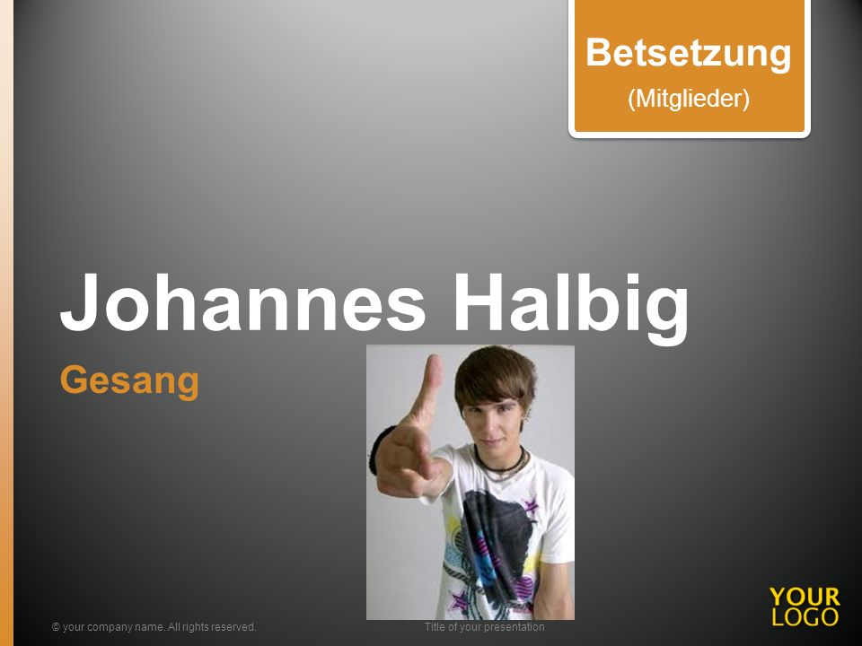 Johannes Halbig Gesang © your company name. All rights reserved.Title of your presentation Betsetzung (Mitglieder)