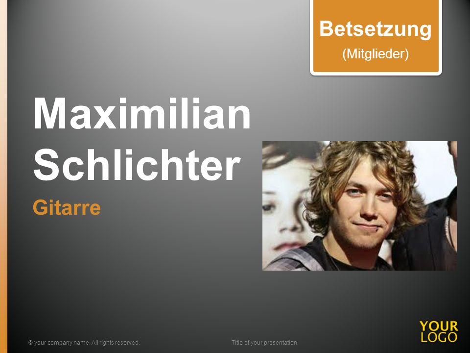 Maximilian Schlichter Gitarre © your company name. All rights reserved.Title of your presentation Betsetzung (Mitglieder)