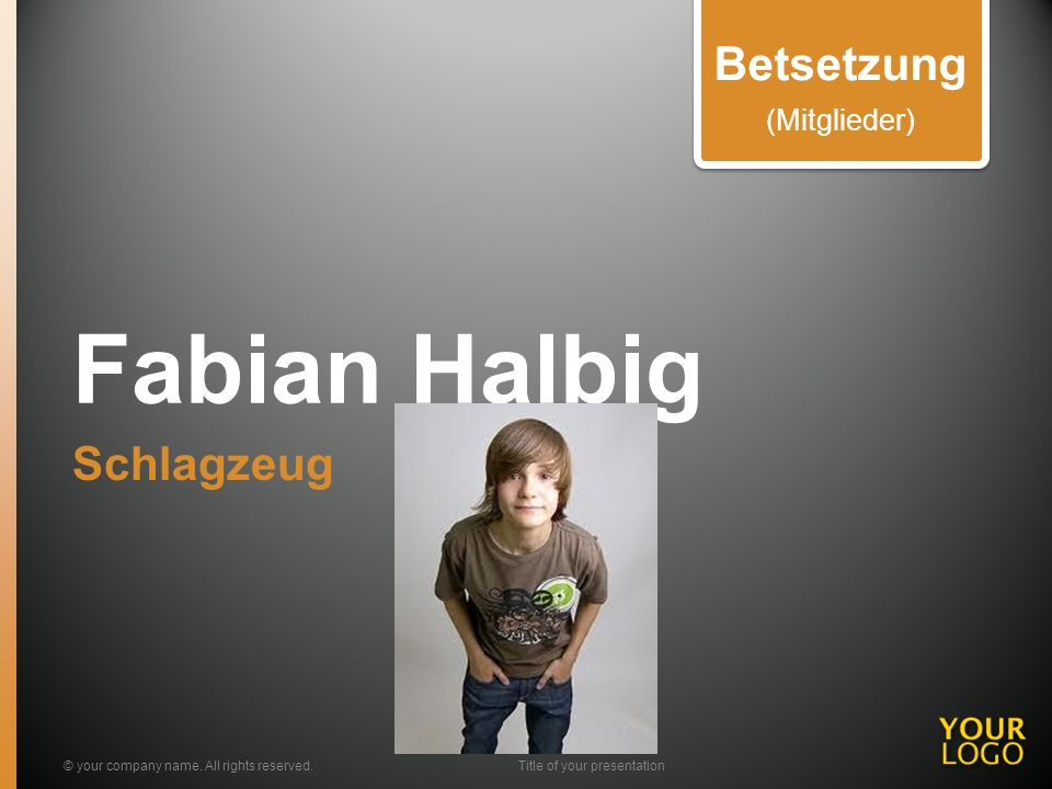 Fabian Halbig Schlagzeug © your company name. All rights reserved.Title of your presentation Betsetzung (Mitglieder)