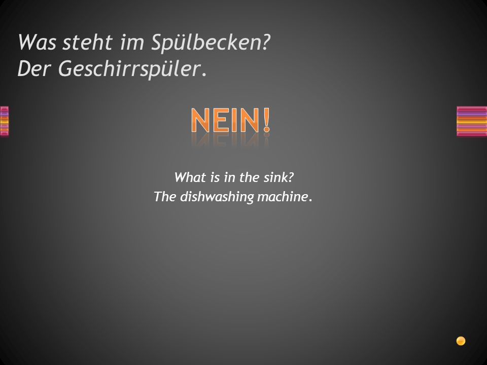 Was steht im Spülbecken? Der Geschirrspüler. What is in the sink? The dishwashing machine.