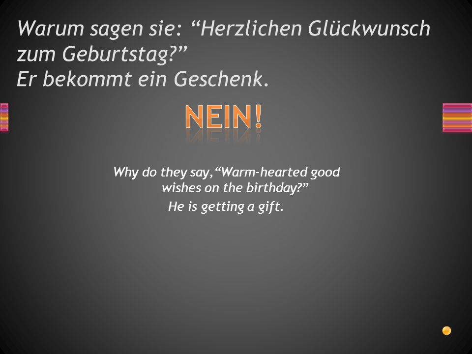 Warum sagen sie: Herzlichen Glückwunsch zum Geburtstag? Er bekommt ein Geschenk. Why do they say,Warm-hearted good wishes on the birthday? He is getti