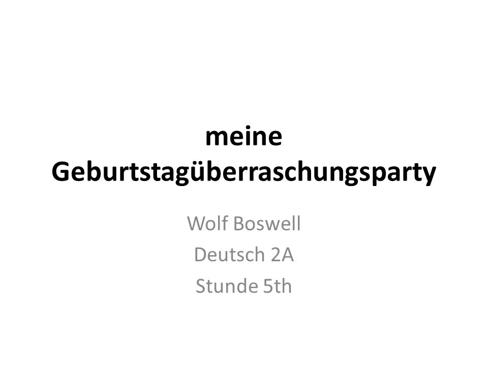 meine Geburtstagüberraschungsparty Wolf Boswell Deutsch 2A Stunde 5th