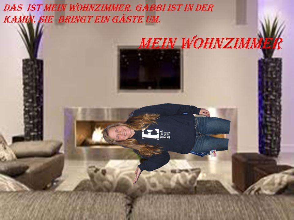 Das ist mein Wohnzimmer. Gabbi ist in der Kamin, sie bringt ein Gäste um. Mein Wohnzimmer