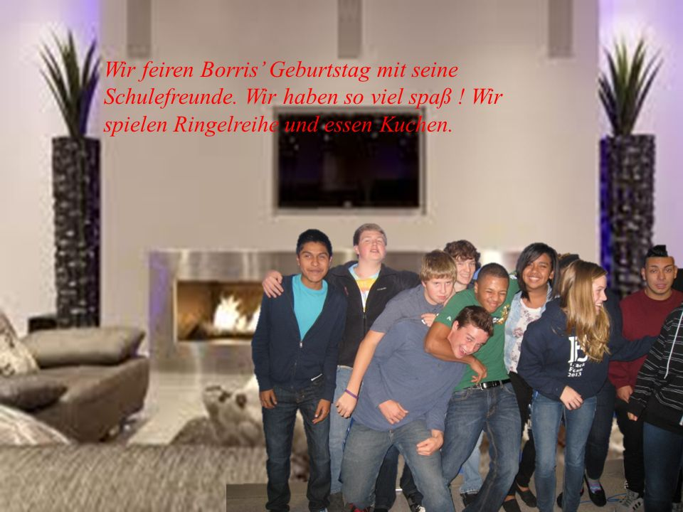 Feiern. Wir feiren Borris Geburtstag mit seine Schulefreunde.