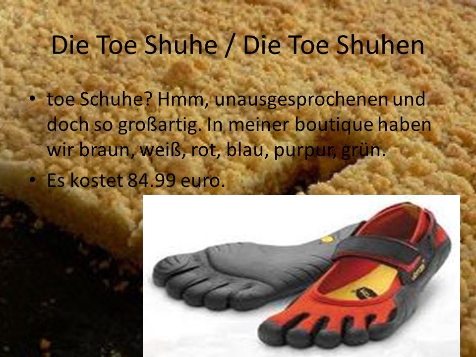 Die Toe Shuhe / Die Toe Shuhen toe Schuhe. Hmm, unausgesprochenen und doch so großartig.