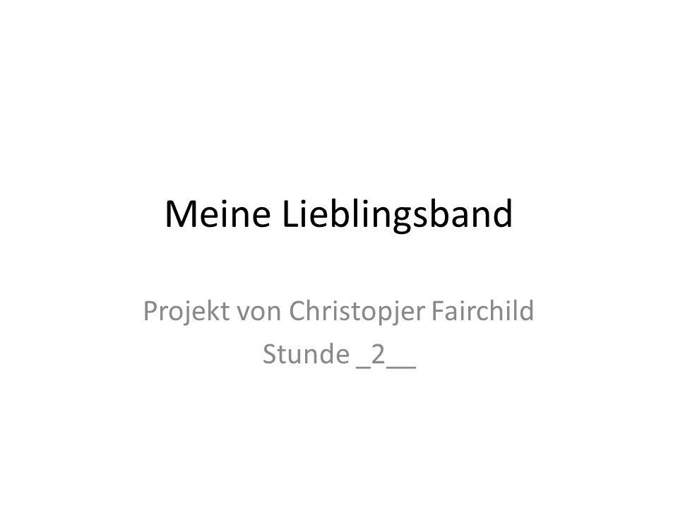 Meine Lieblingsband Projekt von Christopjer Fairchild Stunde _2__