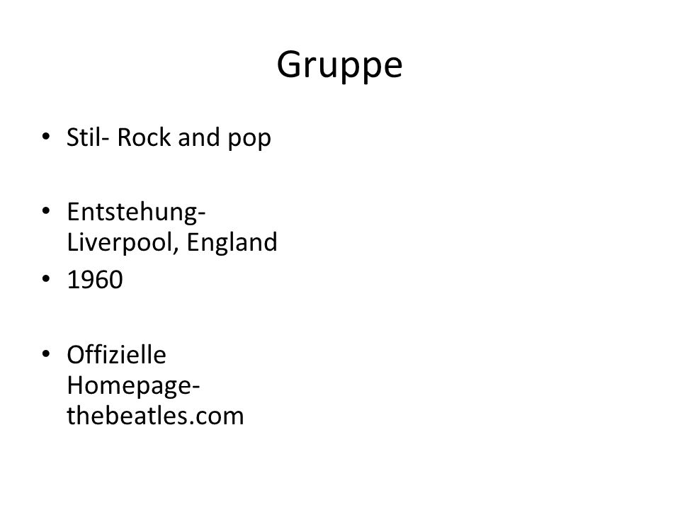 Gruppe Stil- Rock and pop Entstehung- Liverpool, England 1960 Offizielle Homepage- thebeatles.com
