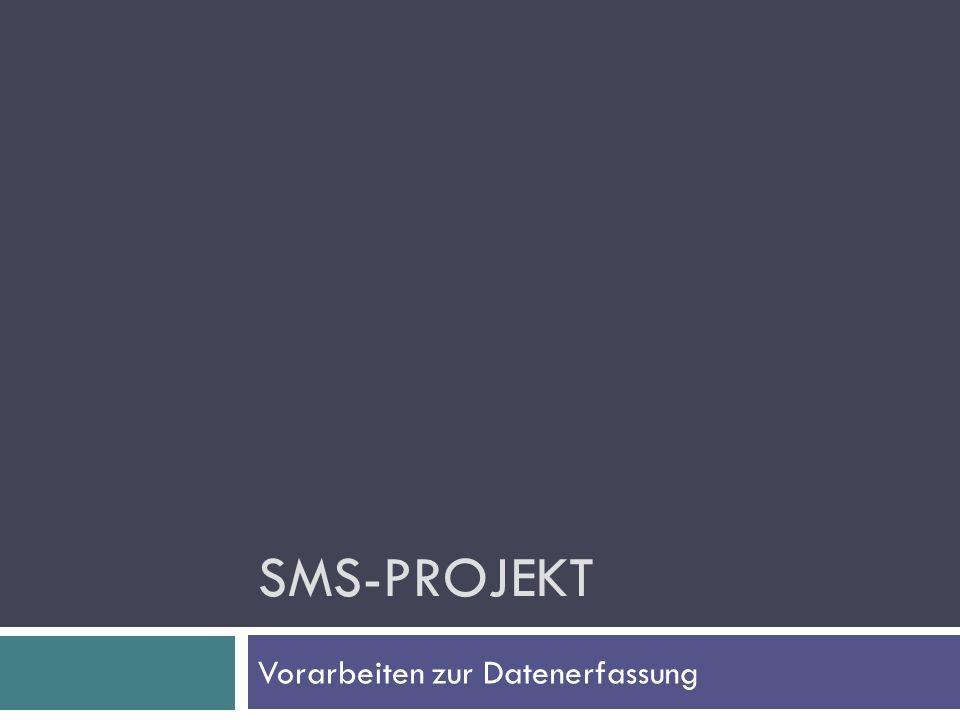 SMS-PROJEKT Vorarbeiten zur Datenerfassung