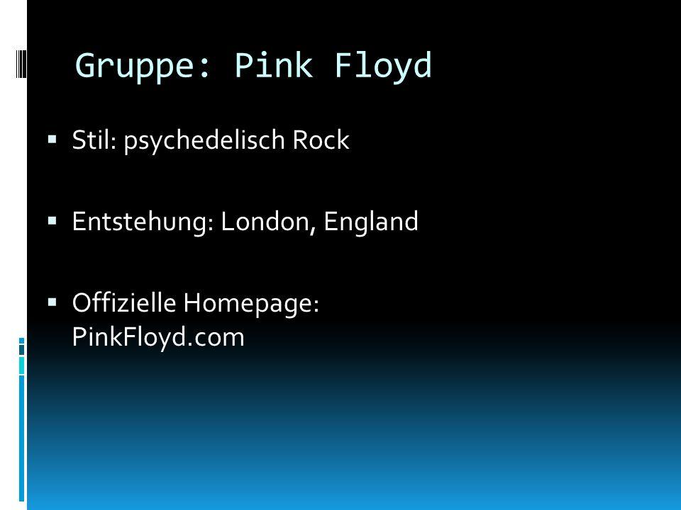 Gruppe: Pink Floyd Stil: psychedelisch Rock Entstehung: London, England Offizielle Homepage: PinkFloyd.com