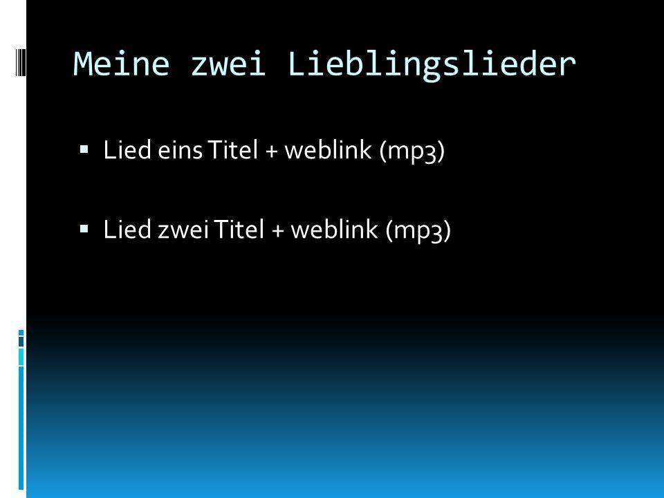 Meine zwei Lieblingslieder Lied eins Titel + weblink (mp3) Lied zwei Titel + weblink (mp3)