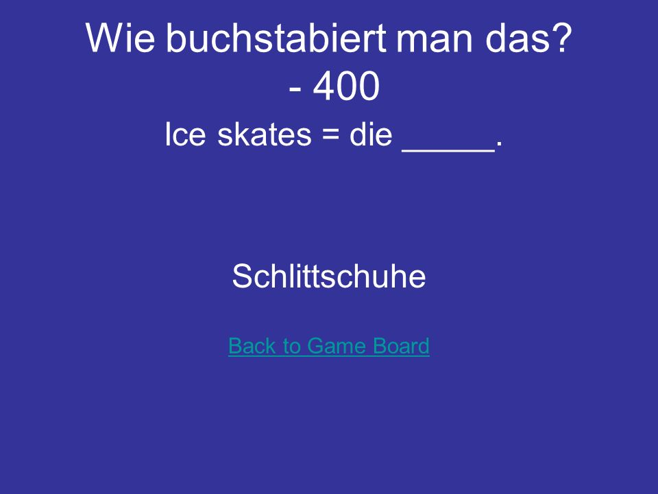 Wie buchstabiert man das? - 300 Schicken means to send, but his word means to donate/give as a gift. Schenken Back to Game Board