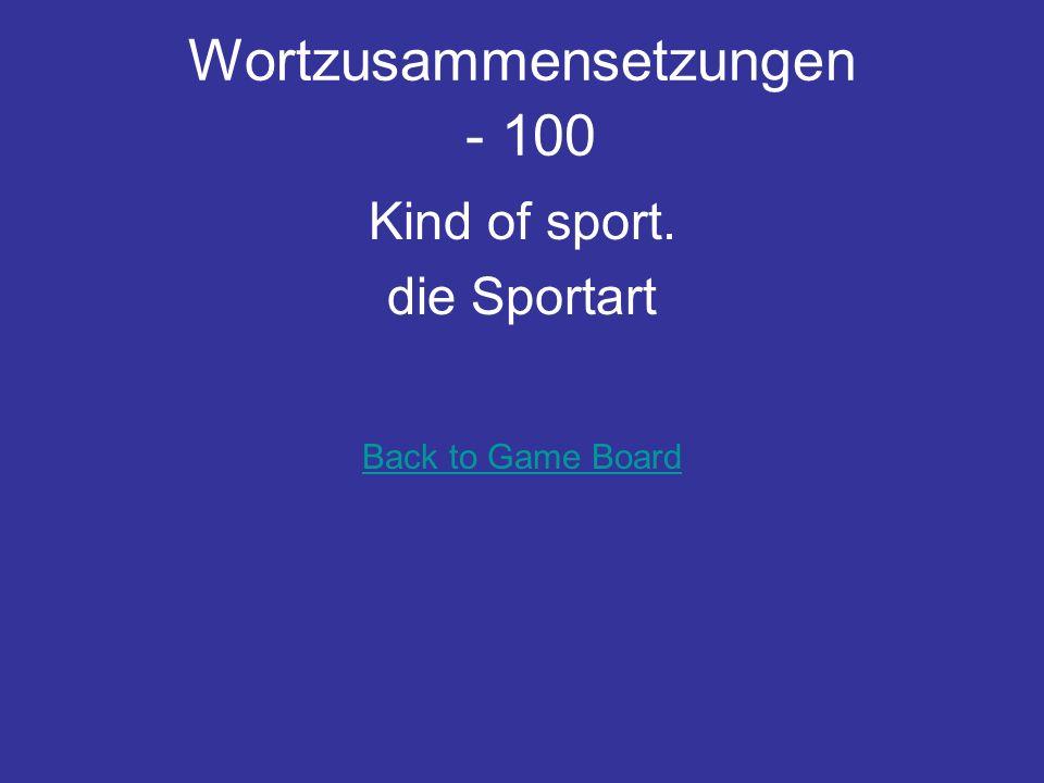 Wortzusammensetzungen - 100 Kind of sport. die Sportart Back to Game Board