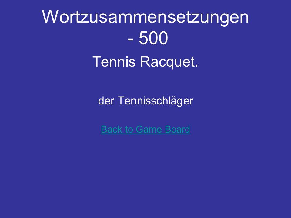 Wortzusammensetzungen - 500 Tennis Racquet. der Tennisschläger Back to Game Board