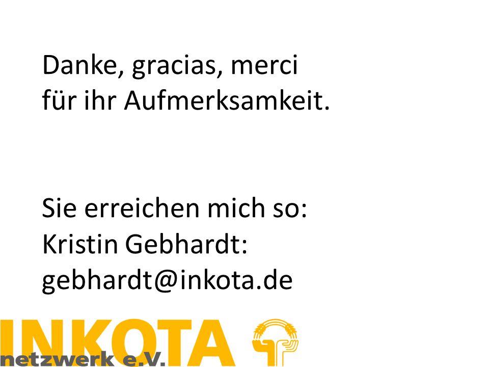 Danke, gracias, merci für ihr Aufmerksamkeit. Sie erreichen mich so: Kristin Gebhardt: gebhardt@inkota.de