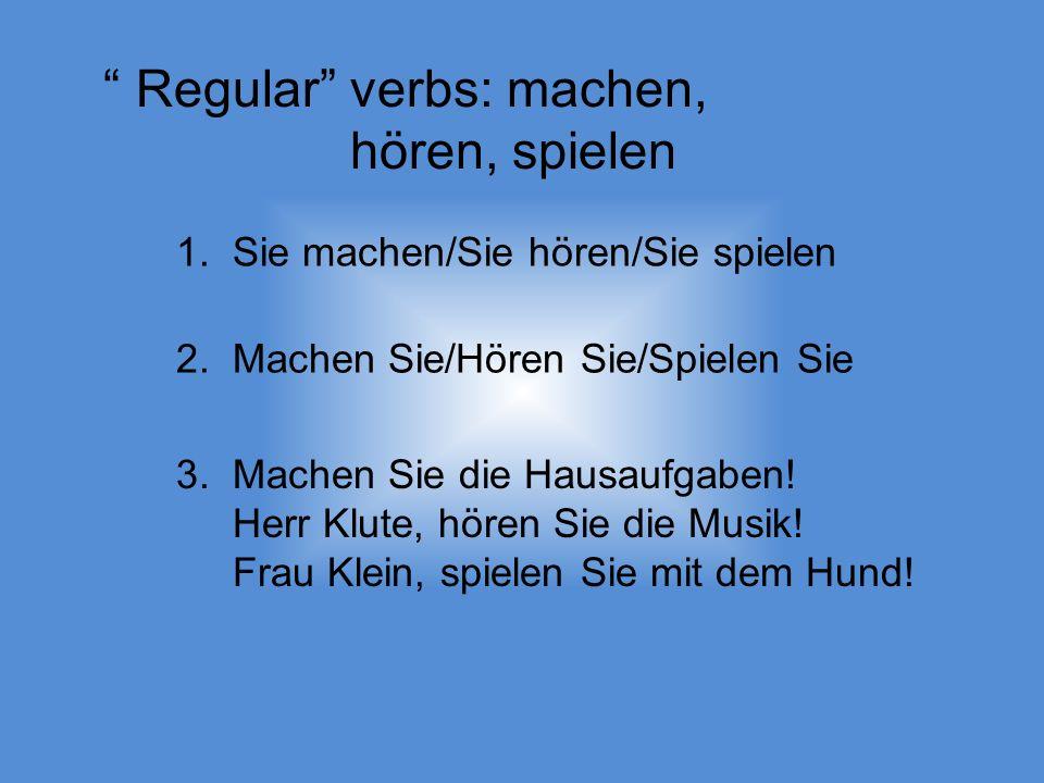 Regular verbs: machen, hören, spielen 1. Sie machen/Sie hören/Sie spielen 2.