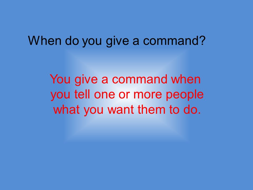 When do you give a command.
