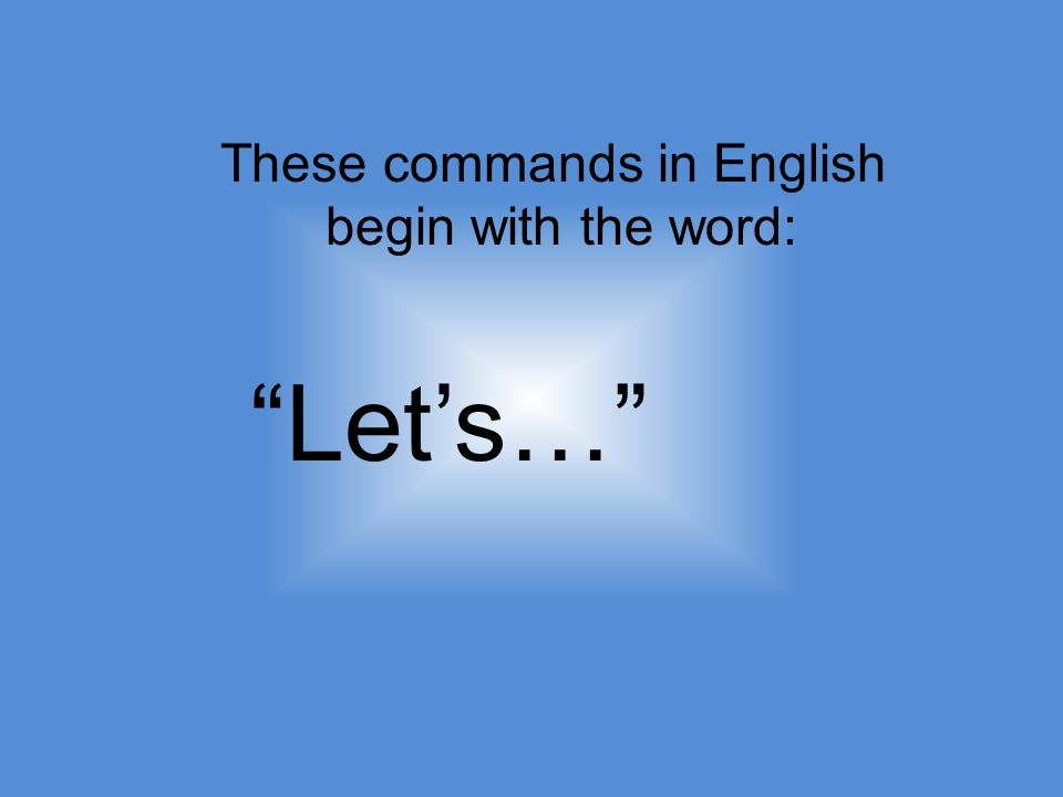 These commands in English begin with the word: Lets…