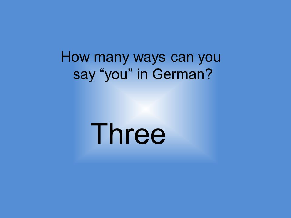 How many ways can you say you in German Three