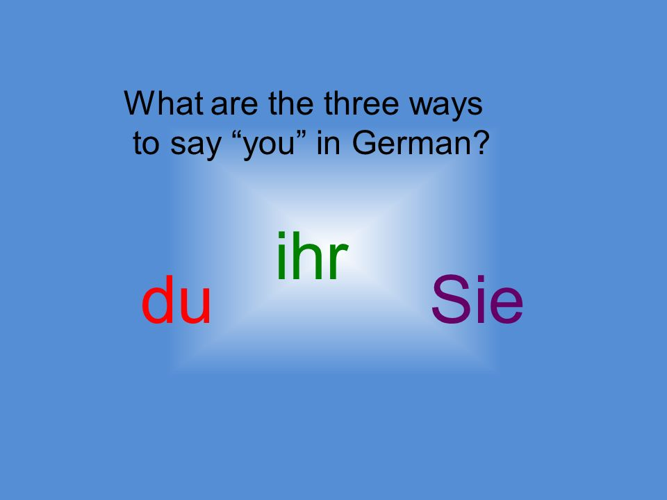 What are the three ways to say you in German du ihr Sie